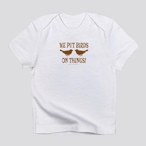We Put Birds On Things Infant T-Shirt