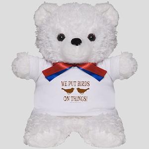 We Put Birds On Things Teddy Bear