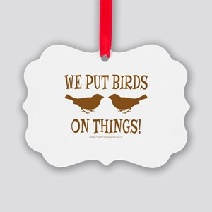 We Put Birds On Things Picture Ornament