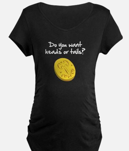 Heads or tails? Maternity T-Shirt