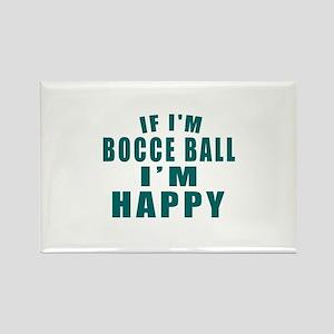 If I Am Bocce I Am Happy Rectangle Magnet