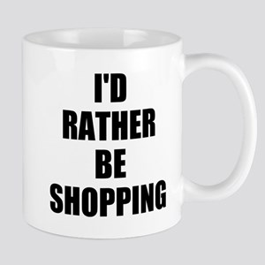 ID RATHER BE SHOPPING Mugs
