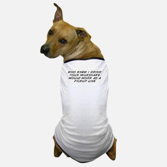 Cute I drink your milkshake Dog T-Shirt