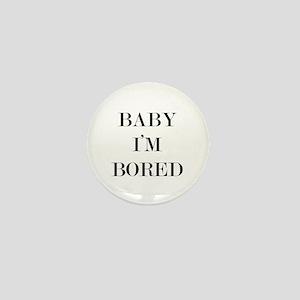 Baby I'm Bored Mini Button