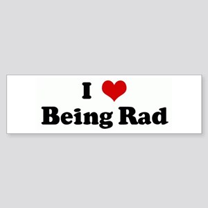 I Love Being Rad Bumper Sticker