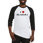I Love dj rated r Baseball Jersey