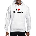 I Love dj rated r Hooded Sweatshirt