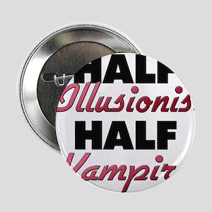 "Half Illusionist Half Vampire 2.25"" Button"