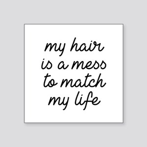 """My Hair Is A Mess Square Sticker 3"""" x 3"""""""