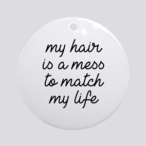 My Hair Is A Mess Ornament (Round)