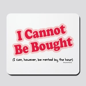 Can't Be Bought! Mousepad
