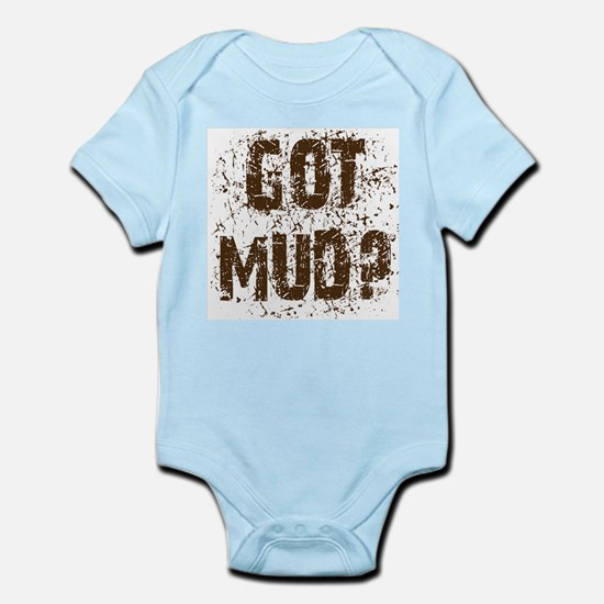 Got Mud? Muddy saying.  Infant Bodysuit
