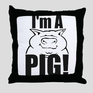 I'm a PIG! Throw Pillow
