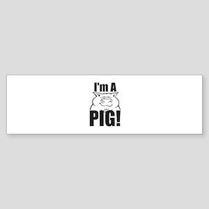 I'm a PIG! Bumper Sticker