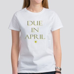 Due in April Women's T-Shirt