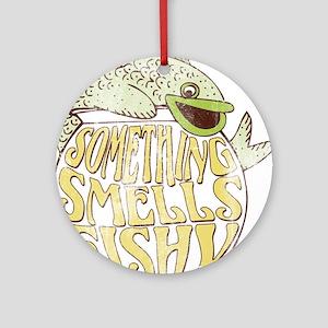 Something Smells Fishy Ornament (Round)