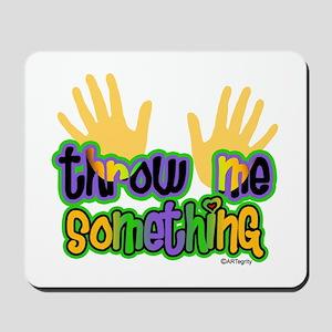 Throw Me Something Mousepad