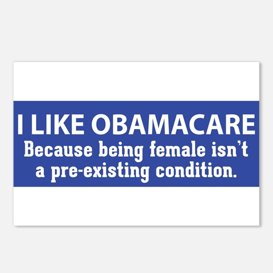 I like Obamacare because being female isn't a pre-