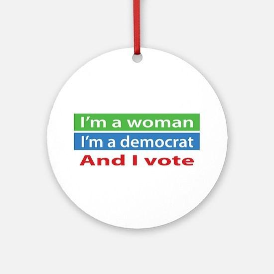 Im A Woman, a Democrat, and I Vote! Ornament (Roun