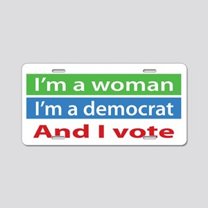 Im A Woman, a Democrat, and I Vote! Aluminum Licen