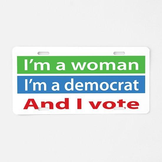 Im A Woman, a Democrat, and I Vote! Aluminum Licen