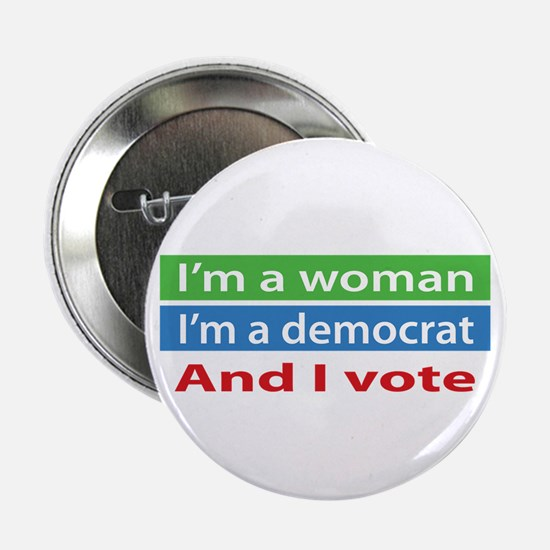 "Im A Woman, a Democrat, and I Vote! 2.25"" Button"