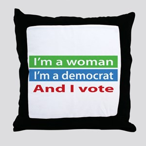 Im A Woman, a Democrat, and I Vote! Throw Pillow