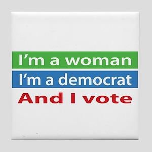 Im A Woman, a Democrat, and I Vote! Tile Coaster