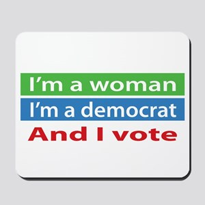 Im A Woman, a Democrat, and I Vote! Mousepad