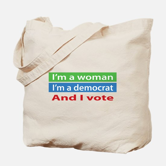 Im A Woman, a Democrat, and I Vote! Tote Bag
