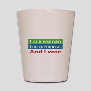 Im A Woman, a Democrat, and I Vote! Shot Glass