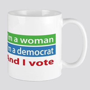 Im A Woman, a Democrat, and I Vote! Mugs
