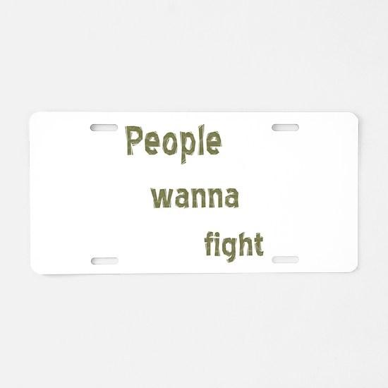 People Wanna Fight Aluminum License Plate