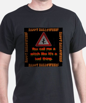 You Call Me A Witch Like Its A Bad Thing T-Shirt