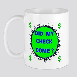 DID MY CHECK COME? Mug