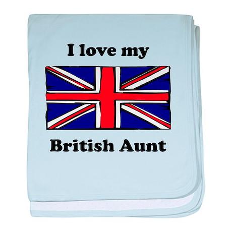 I Love My British Aunt Baby Blanket By InternationalFamily