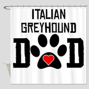 Italian Greyhound Dad Shower Curtain