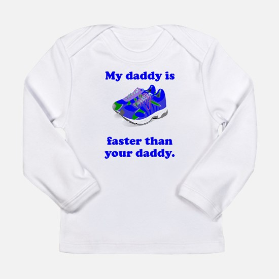 My Daddy Is Faster Long Sleeve T-Shirt