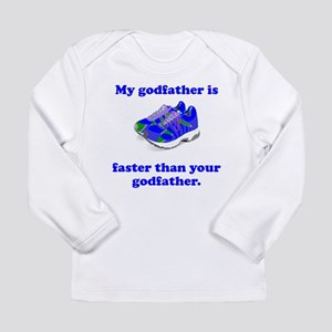 My Godfather Is Faster Long Sleeve T-Shirt