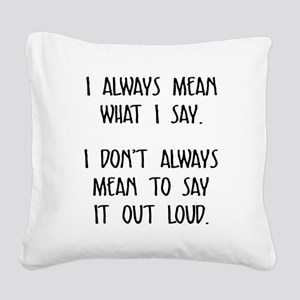 I always mean what I say Square Canvas Pillow