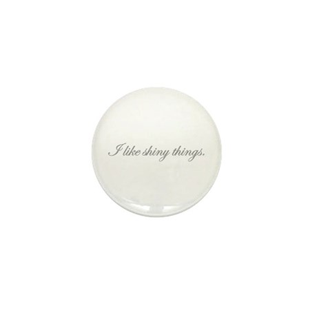 """I like shiny things."" Diamon Mini Button"