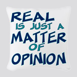 Real Is Matter of Opinion Woven Throw Pillow