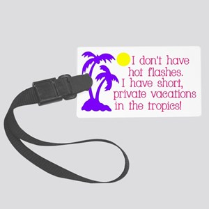 I don't have Hot Flashes Large Luggage Tag