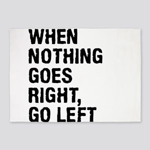When Nothing Goes Right - Go Left 5'x7'Area Rug
