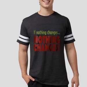 If Nothing Changes, Nothing Changes T-Shirt