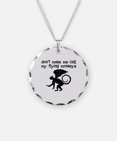 Don't Make Me Call My Flying Monkeys Necklace