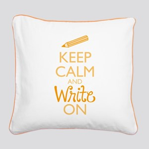 Keep Calm and Write On Square Canvas Pillow