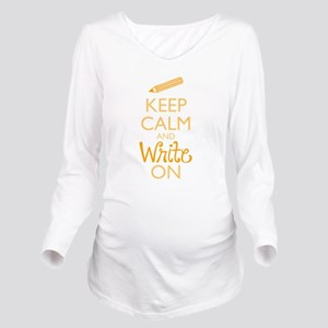 Keep Calm and Write On Long Sleeve Maternity T-Shi