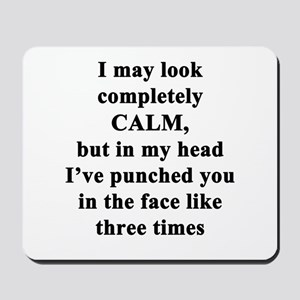 I May Look Completely Calm... Mousepad