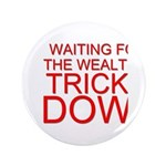 """Waiting for the Wealth to Trickle Down 3.5"""" B"""